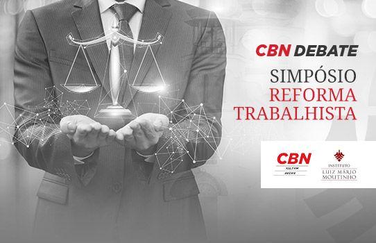CBN Debate: Os principais impactos da Reforma Trabalhista no seu primeiro ano de vigência