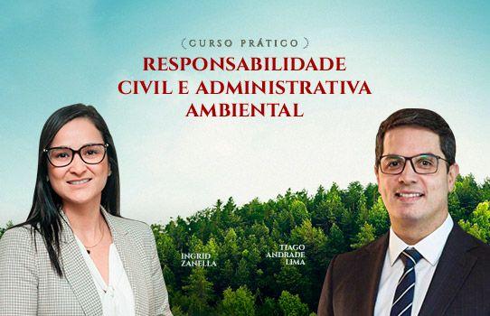 Responsabilidade Civil e Administrativa Ambiental